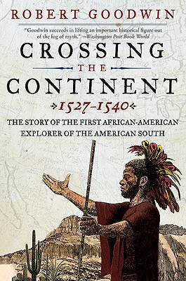Crossing the Continent, 1527-1540 By Goodwin, Robert